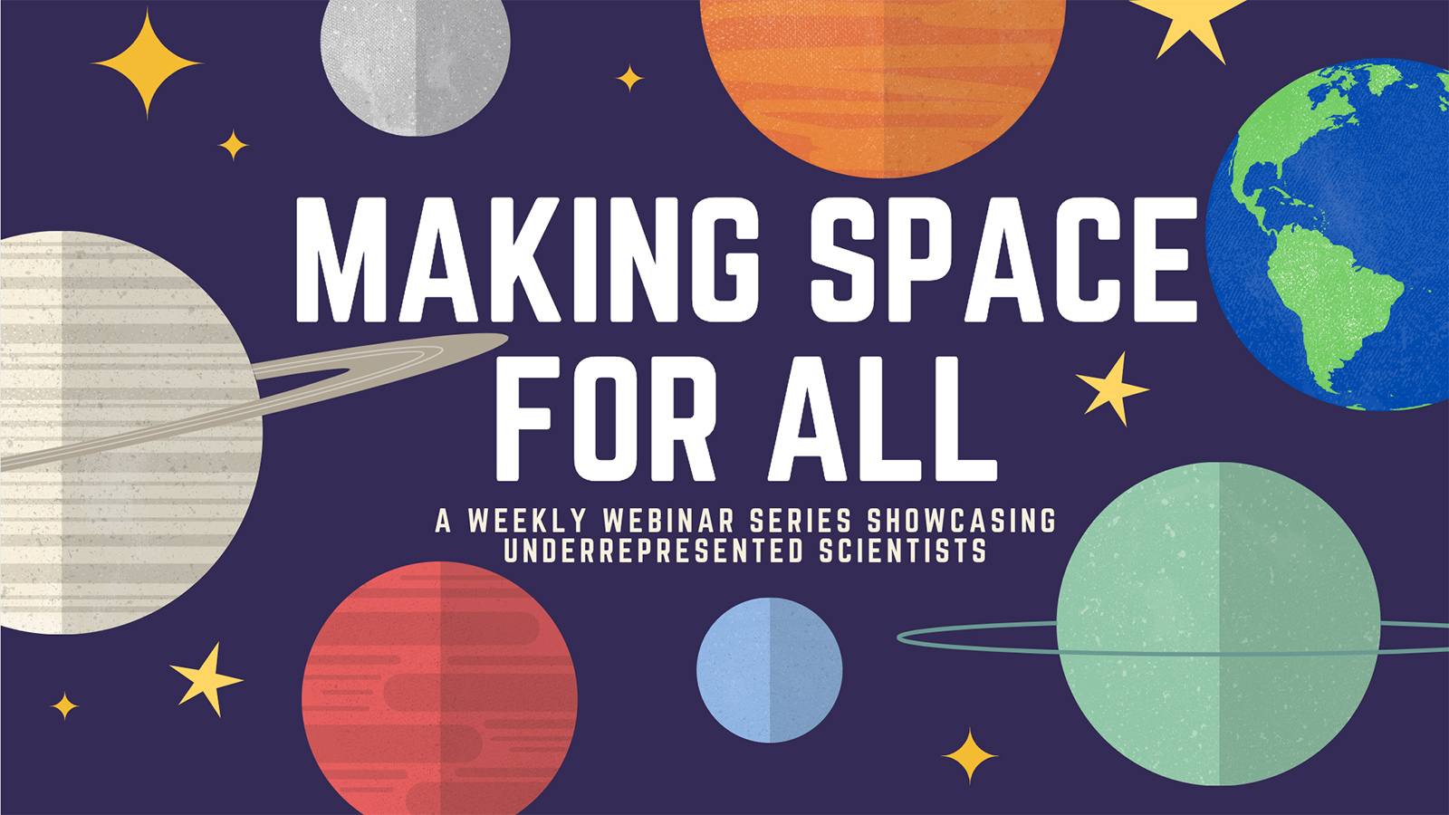 Making Space for All - A weekly webinar series showcasing scientists from underrepresented groups